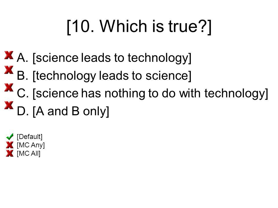 [10. Which is true ] [science leads to technology]